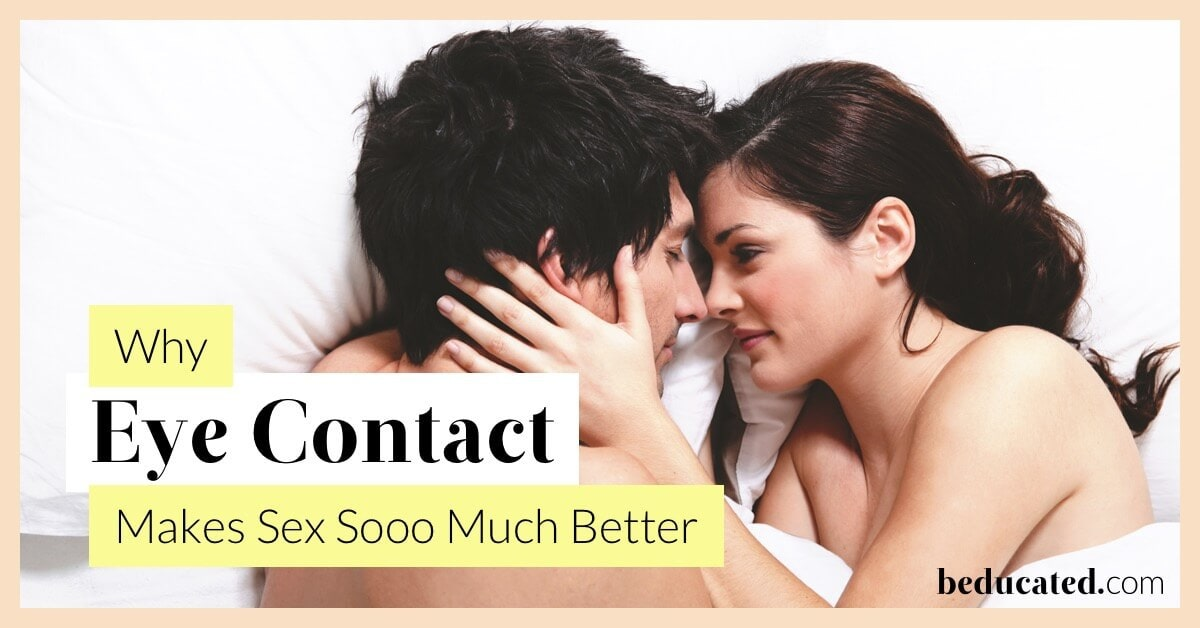 Why Keeping Eye Contact During Sex Makes It Sooo Much Better-9080